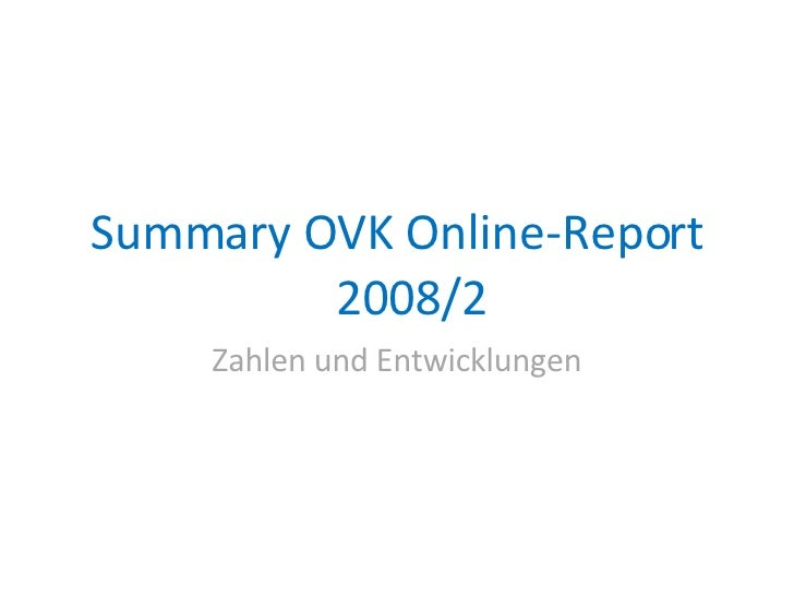 <ul><li>Summary OVK Online-Report 2008/2 </li></ul><ul><li>Zahlen und Entwicklungen </li></ul>