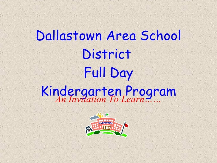 Dallastown Area School District  Full Day Kindergarten Program An Invitation To Learn……