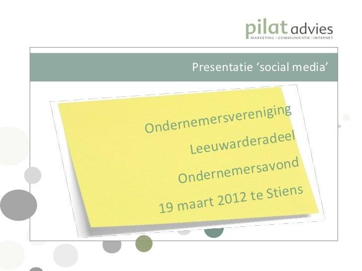 Presentatie 'social media'                renigingOnder nemersve                  eradeel        Leeuward                e...