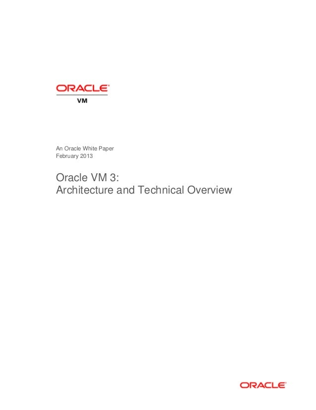 An Oracle White Paper February 2013 Oracle VM 3: Architecture and Technical Overview