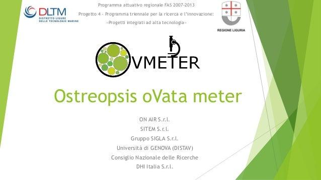 Ostreopsis oVata meter ON AIR S.r.l. SITEM S.r.l. Gruppo SIGLA S.r.l. Università di GENOVA (DISTAV) Consiglio Nazionale de...