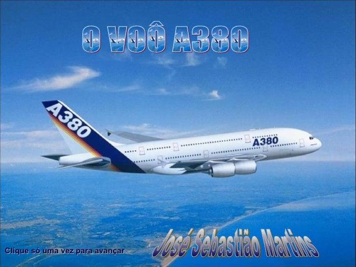 O VOÔ A380 Clique só uma vez para avançar José Sebastião Martins