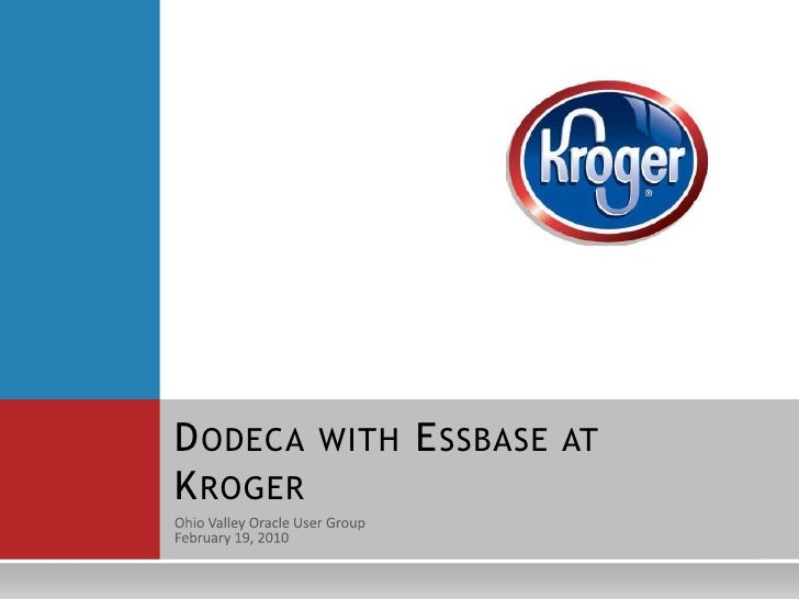 Ohio Valley Oracle User Group<br />February 19, 2010<br />Dodeca with Essbase at Kroger<br />