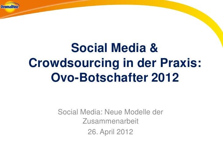 Social Media &Crowdsourcing in der Praxis:   Ovo-Botschafter 2012    Social Media: Neue Modelle der           Zusammenarbe...