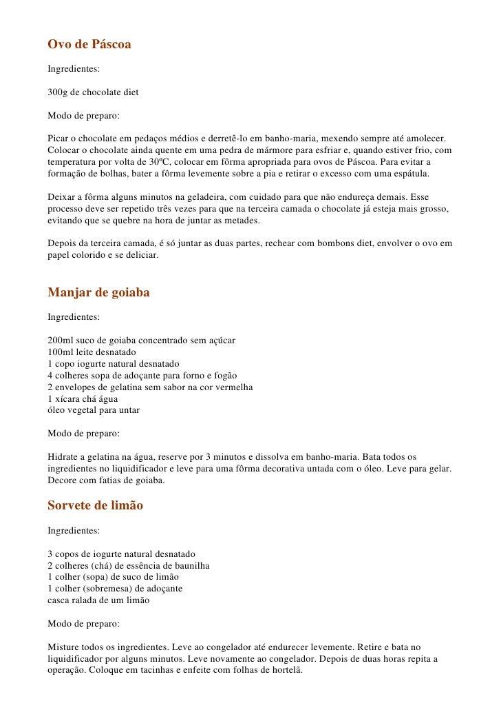 Ovo de Páscoa Ingredientes:  300g de chocolate diet  Modo de preparo:  Picar o chocolate em pedaços médios e derretê-lo em...