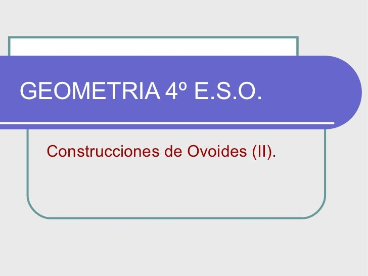 GEOMETRIA 4º E.S.O. Construcciones de Ovoides (II).