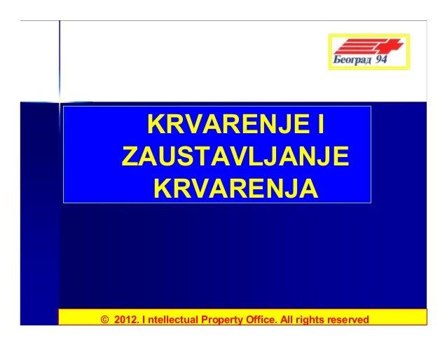KRVARENJE I  ZAUSTAVLJANJE  KRVARENJA  © 2012. I ntellectual Property Office. All rights reserved