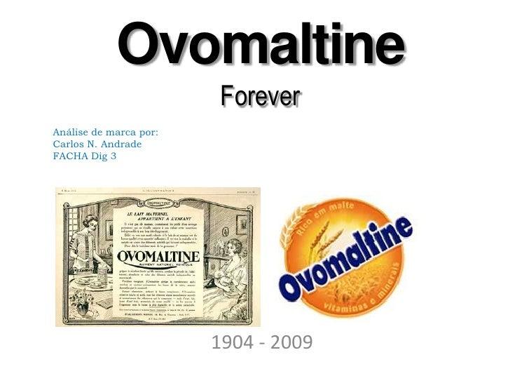 OvomaltineForever<br />Análise de marca por:<br />Carlos N. Andrade<br />FACHA Dig 3<br />1904 - 2009<br />