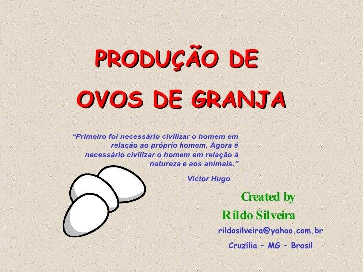 """PRODUÇÃO DE  OVOS DE GRANJA Rildo Silveira Created by [email_address] Cruzília – MG – Brasil """" Primeiro foi necessário civ..."""