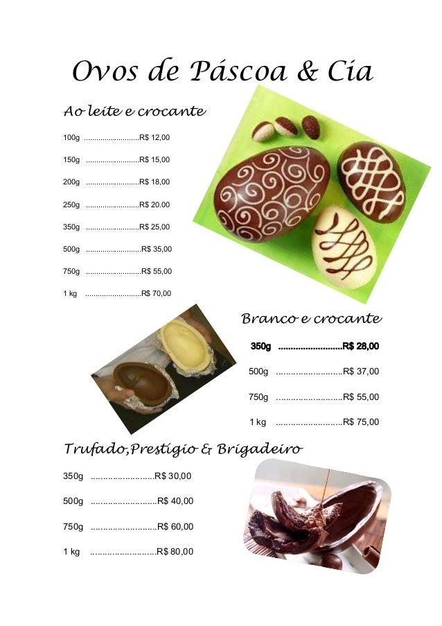 Ovos de Páscoa & Cia Ao leite e crocante 100g ...........................R$ 12,00 150g ..........................R$ 15,00 ...