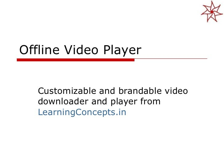 Offline Video Player Customizable and brandable video downloader and player from  LearningConcepts.in