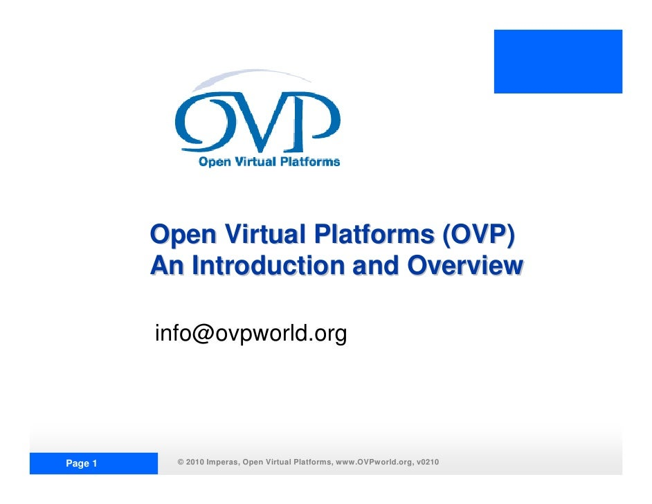 Open Virtual Platforms (OVP)          An Introduction and Overview           info@ovpworld.org     Page 1     © 2010 Imper...