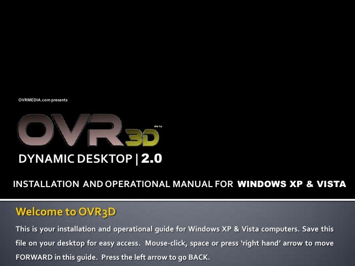 OVRMEDIA.com presents <br /> DYNAMIC DESKTOP | 2.0<br />INSTALLATION  AND OPERATIONAL MANUAL FOR  WINDOWS XP & VISTA<br />...