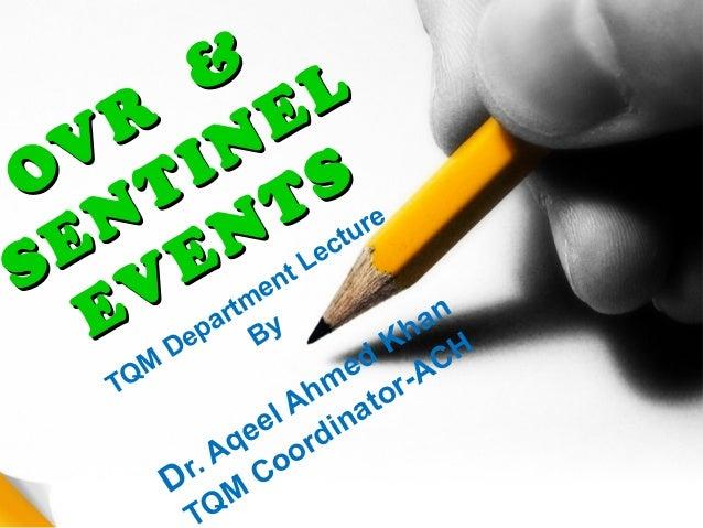 OVR&OVR&SENTINELSENTINELEVENTSEVENTSTQMDepartment LectureByDr. Aqeel Ahmed KhanQMCoordinator-ACH