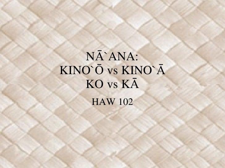 NĀ`ANA: KINO`Ō vs KINO`Ā KO vs KĀ HAW 102