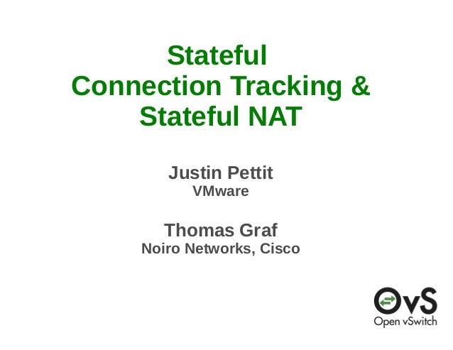 Stateful  Connection Tracking &  Stateful NAT  Justin Pettit  VMware  Thomas Graf  Noiro Networks, Cisco