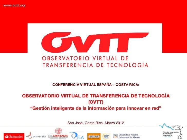www.ovtt.org                      CONFERENCIA VIRTUAL ESPAÑA – COSTA RICA:          OBSERVATORIO VIRTUAL DE TRANSFERENCIA ...
