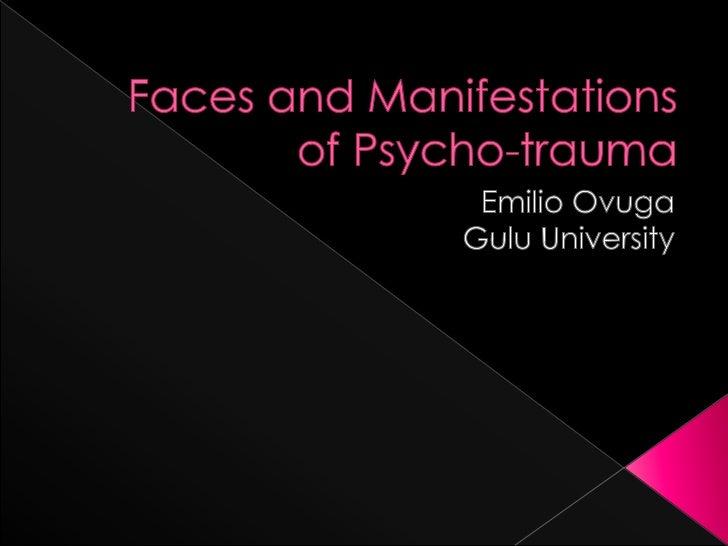 Faces and Manifestations of Psycho-trauma<br />Emilio Ovuga<br />GuluUniversity<br />