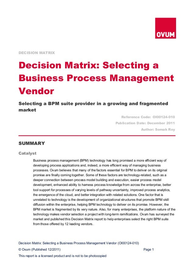 DECISION MATRIXDecision Matrix: Selecting aBusiness Process ManagementVendorSelecting a BPM suite provider in a growing an...