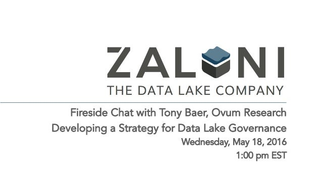 Fireside Chat with Tony Baer, Ovum Research Developing a Strategy for Data Lake Governance Wednesday, May 18, 2016 1:00 pm...