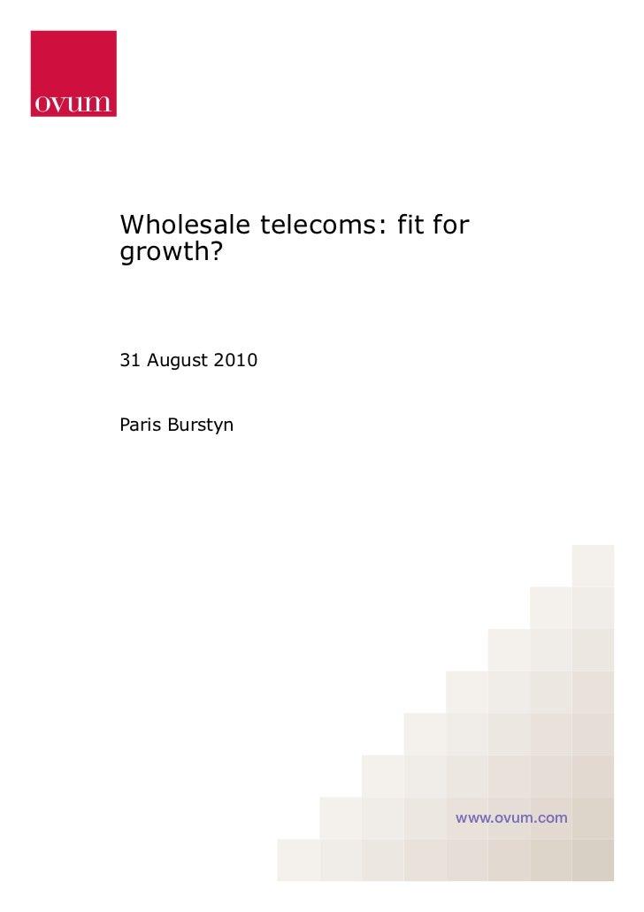 Wholesale telecoms: fit forgrowth?31 August 2010Paris Burstyn                         www.ovum.com