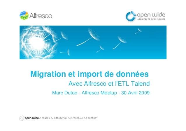 Migration et import de données Avec Alfresco et l'ETL Talend Marc Dutoo - Alfresco Meetup - 30 Avril 2009