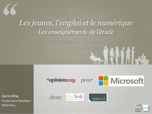 Les jeunes, l'emploi et le numérique Les enseignements de l'étude  pour OpinionWay 15 place de la République  75003 Paris....