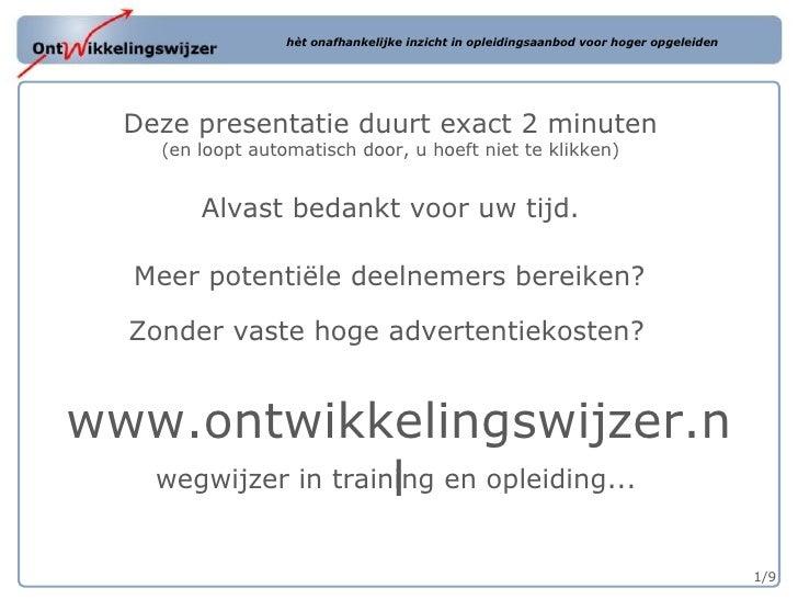 Meer potentiële deelnemers bereiken? www.ontwikkelingswijzer.nl 1/9 Deze presentatie duurt exact 2 minuten (en loopt autom...