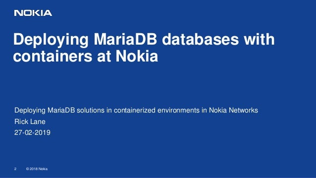 Deploying MariaDB databases with containers at Nokia Networks Slide 2