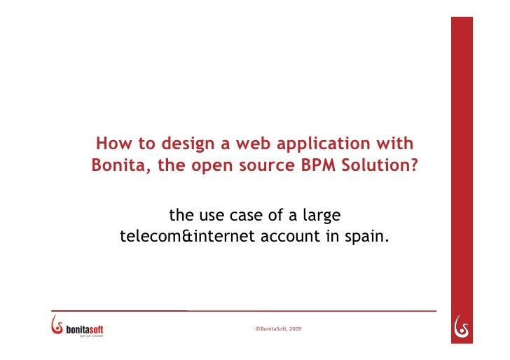 How to design a web application with Bonita, the open source BPM Solution?           the use case of a large    telecom&in...