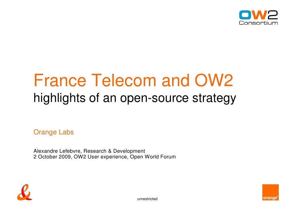 France Telecom and OW2 highlights of an open-source strategy  Orange Labs  Alexandre Lefebvre, Research & Development 2 Oc...
