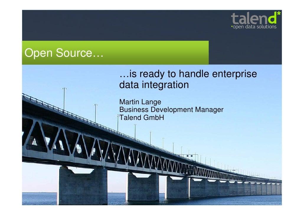 Open Source…                …is ready to handle enterprise                data integration                Martin Lange    ...
