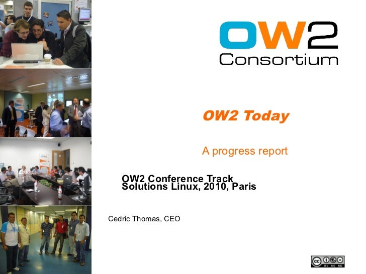 OW2 Today                       A progress report     OW2 Conference Track    Solutions Linux, 2010, Paris   Cedric Thomas...