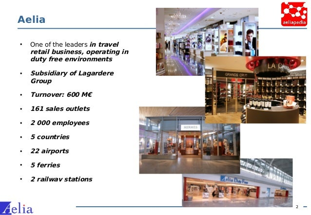 2 Aelia • One of the leaders in travel retail business, operating in duty free environments • Subsidiary of Lagardere Grou...