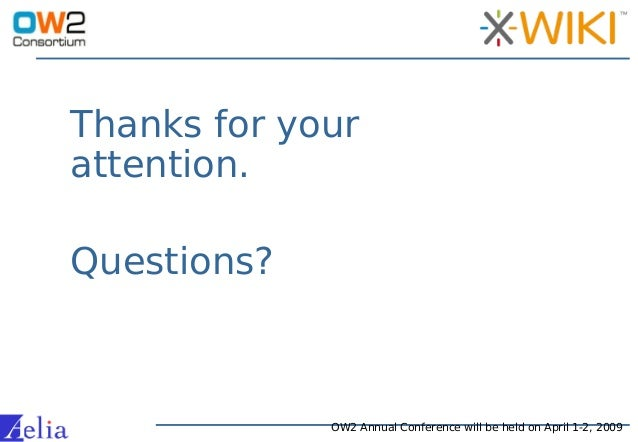 Thanks for your attention. OW2 Annual Conference will be held on April 1-2, 2009 Questions?