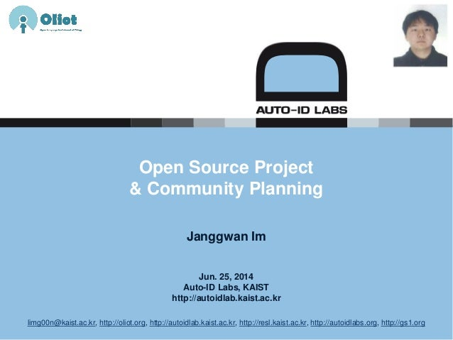 Jun. 25, 2014 Auto-ID Labs, KAIST http://autoidlab.kaist.ac.kr Open Source Project & Community Planning Janggwan Im limg00...
