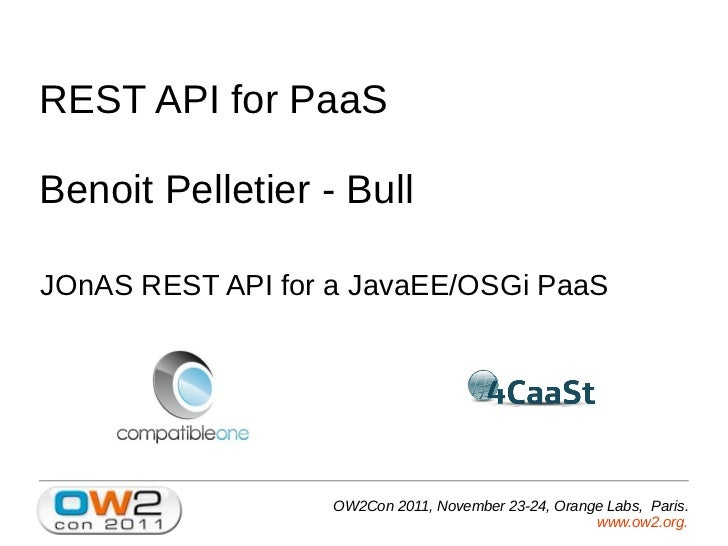 REST API for PaaSBenoit Pelletier - BullJOnAS REST API for a JavaEE/OSGi PaaS                   OW2Con 2011, November 23-2...