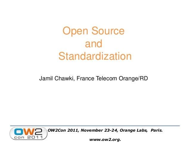 OW2Con 2011, November 23-24, Orange Labs, Paris. www.ow2.org. Open Source and Standardization Jamil Chawki, France Telecom...