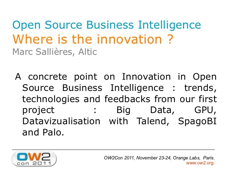 Open Source Business Intelligence Where is the innovation ? Marc Sallières, Altic A concrete point on Innovation in Open S...