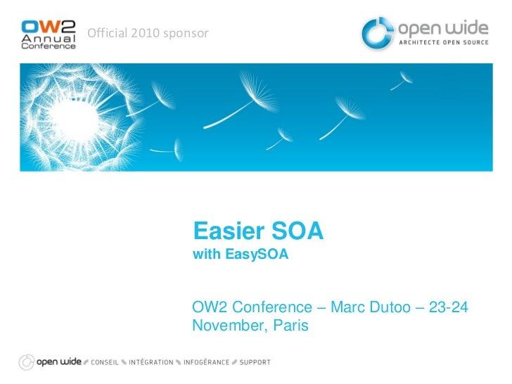 Official 2010 sponsor                  Easier SOA                  with EasySOA                  OW2 Conference – Marc Dut...