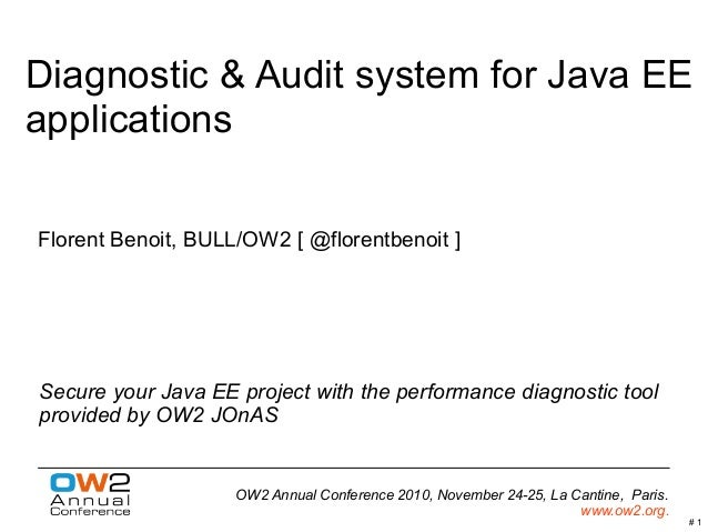 # 1 OW2 Annual Conference 2010, November 24-25, La Cantine, Paris. www.ow2.org. Diagnostic & Audit system for Java EE appl...