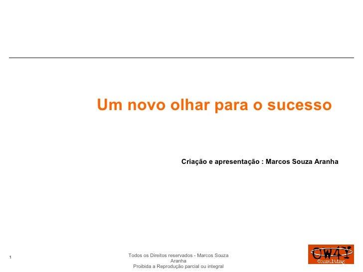 Um novo olhar para o sucesso Criação e apresentação : Marcos Souza Aranha Todos os Direitos reservados - Marcos Souza Aran...