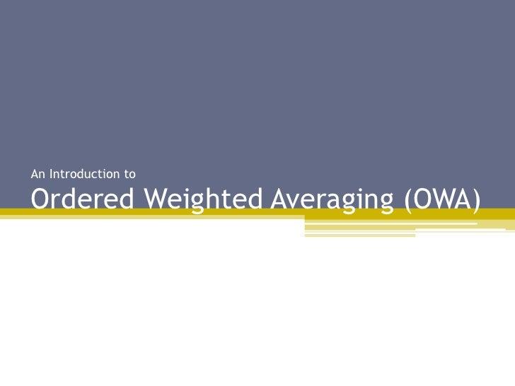 An Introduction toOrdered Weighted Averaging (OWA)<br />روش میانگین وزنی مرتب شده و کاربرد آن در تصمیم گیری های چند معیاره...