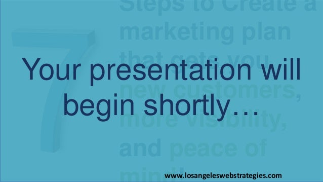 Steps to Create a marketing plan that gets you new customers, more visibility, and peace of Your presentation will begin s...