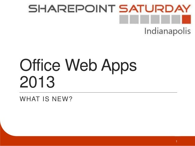 Office Web Apps2013WHAT IS NEW?                  1