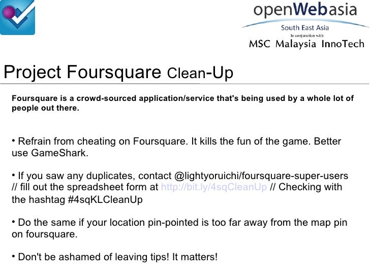 Project Foursquare  Clean - Up Foursquare is a crowd-sourced application/service that's being used by a whole lot of peopl...