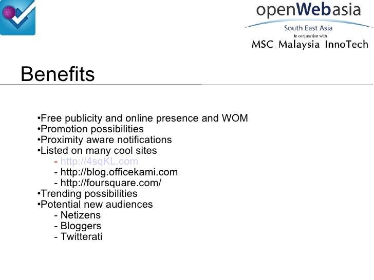 Benefits <ul><li>Free publicity and online presence and WOM </li></ul><ul><li>Promotion possibilities </li></ul><ul><li>Pr...