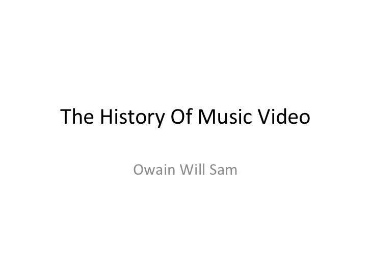 The History Of Music Video       Owain Will Sam