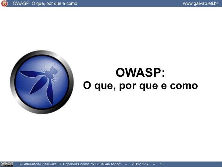 CC Attribution-ShareAlike 3.0 Unported License by Er Galvão Abbott  –  2011-11-17  –   /  17 OWASP: O que, por que e como ...