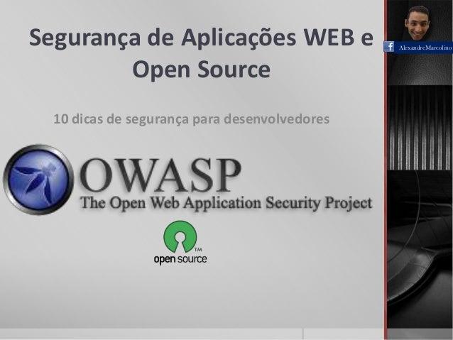 Segurança de Aplicações WEB eOpen Source10 dicas de segurança para desenvolvedoresAlexandreMarcolino